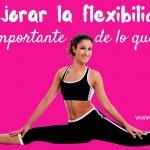 Mejorar la flexibilidad es más importante de lo que crees